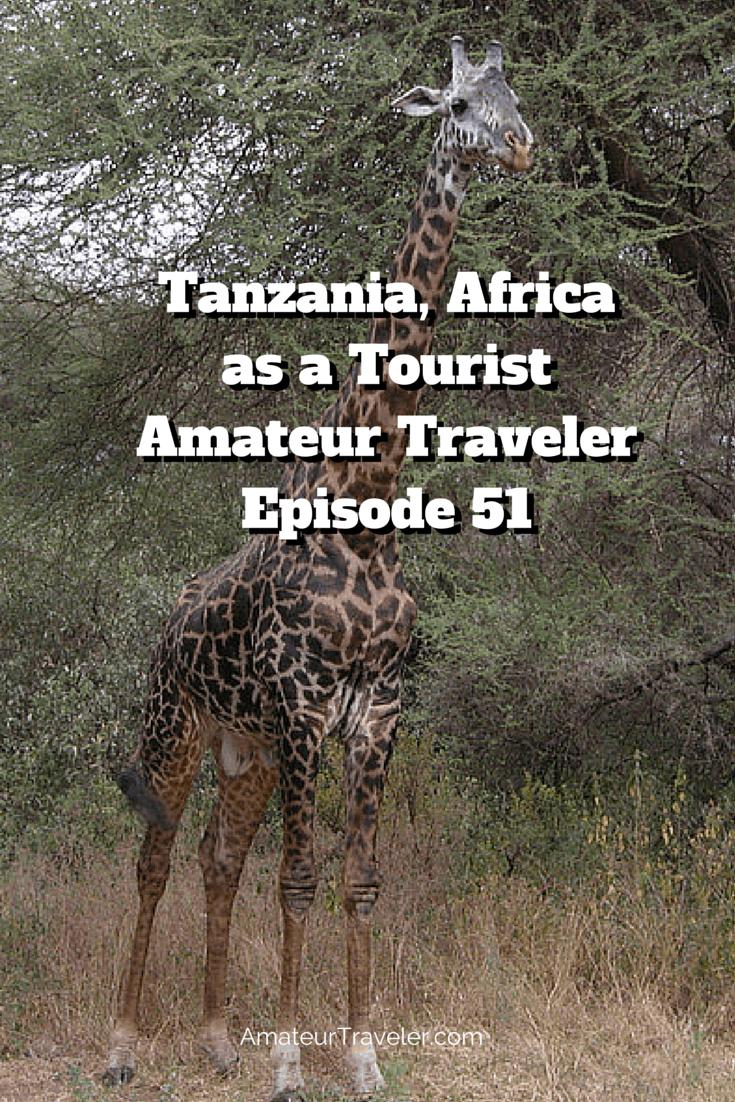 Tanzania, Africa as a Tourist – Amateur Traveler Episode 51