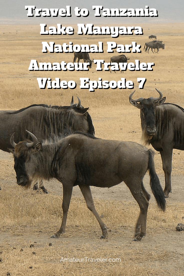 Travel to Tanzania – Lake Manyara National Park – Amateur Traveler Video Episode 7