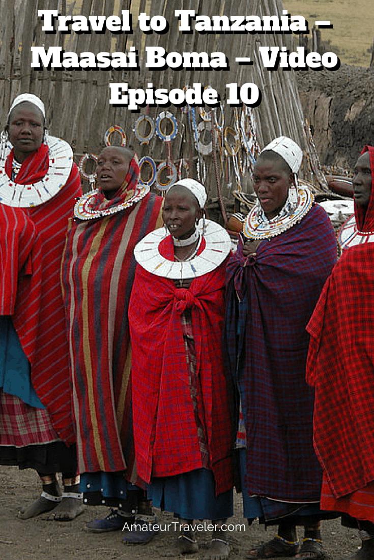 Travel to Tanzania – Maasai Boma – Amateur Traveler Video Episode 10