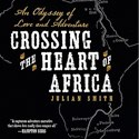 "Book Review: ""Crossing the Heart of Africa"" by Julian Smith"