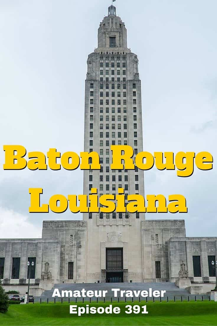 Travel to Baton Rouge, Louisiana – Amateur Traveler Episode 391. What to do, see and eat in Baton Rouge.