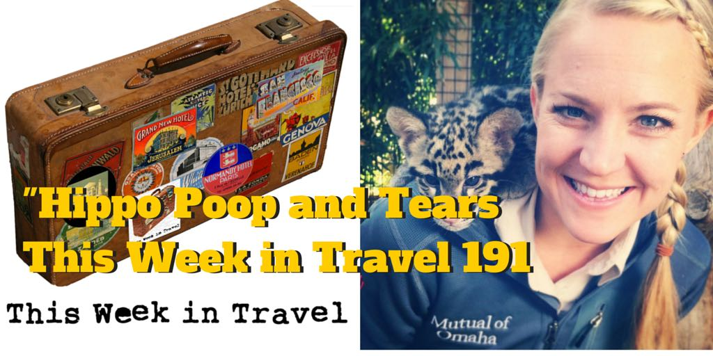 """""""Hippo Poop and Tears"""" – This Week in Travel 191"""