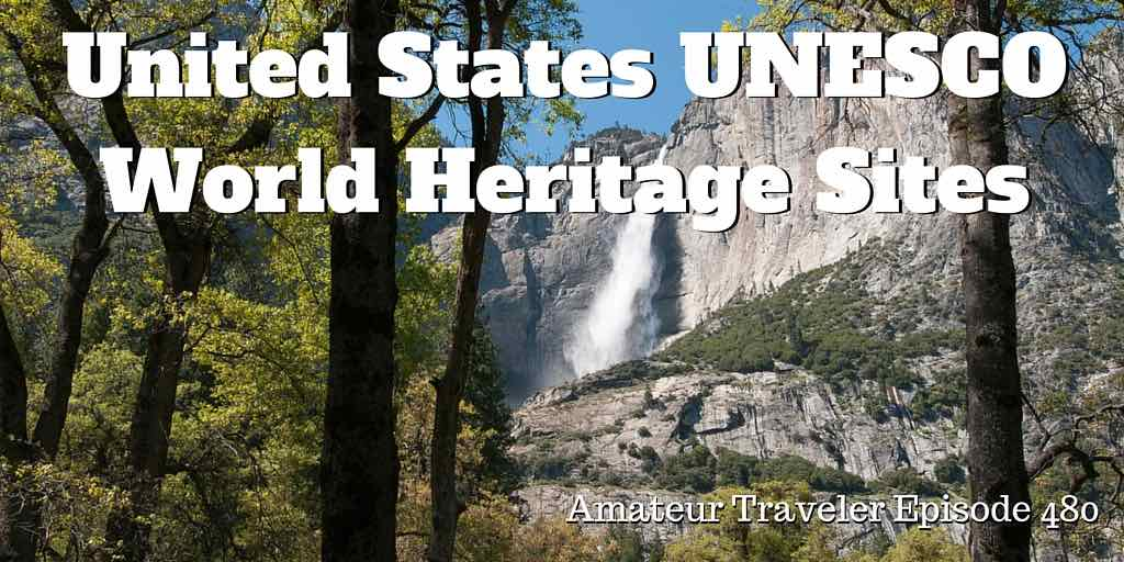 United States UNESCO World Heritage Sites - Amateur Traveler Episode 480
