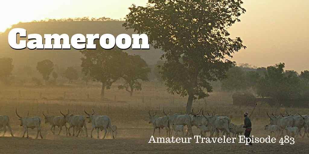 Travel to Cameroon - Amateur Traveler Episode 483