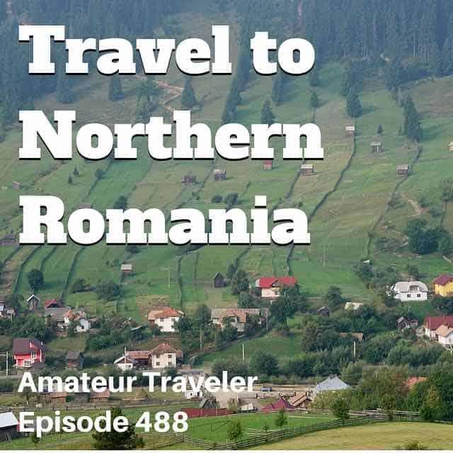 Travel to Northern Romania – Episode 488