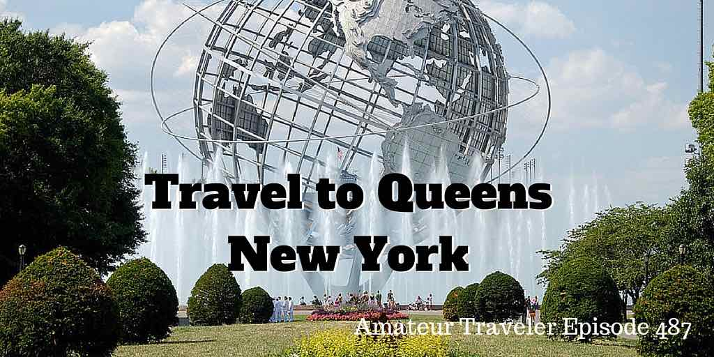 Travel to Queens, New York - Amateur Traveler Episode 487