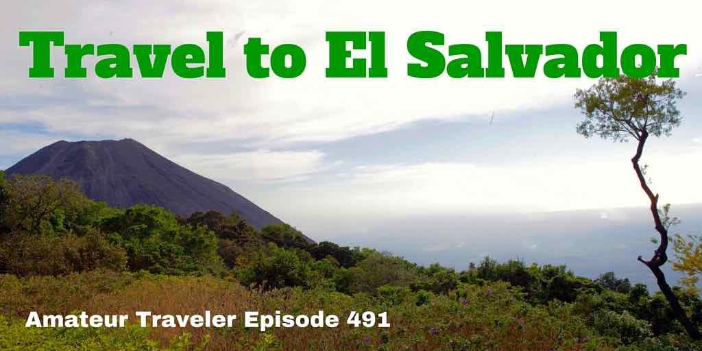 Travel to El Salvador - Amateur Traveler Episode 491