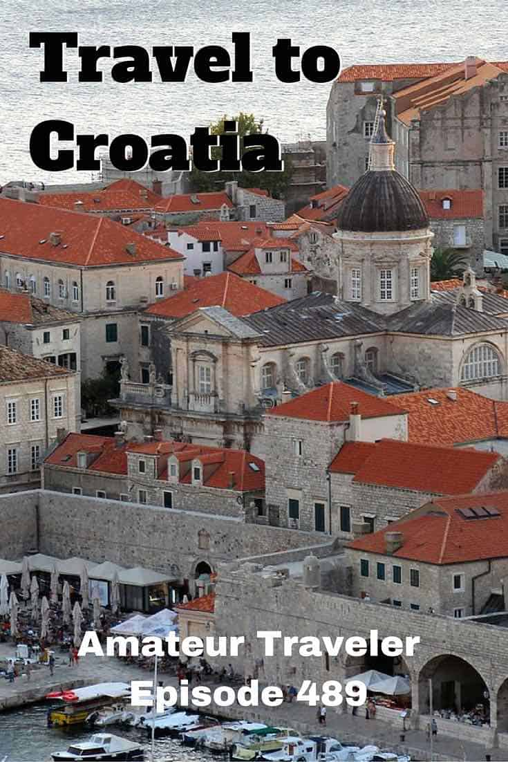 What to See, Do and Eat when you Travel to Croatia - Amateur Traveler Episode 489