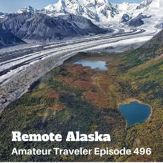 Travel to Remote Alaska – Episode 496