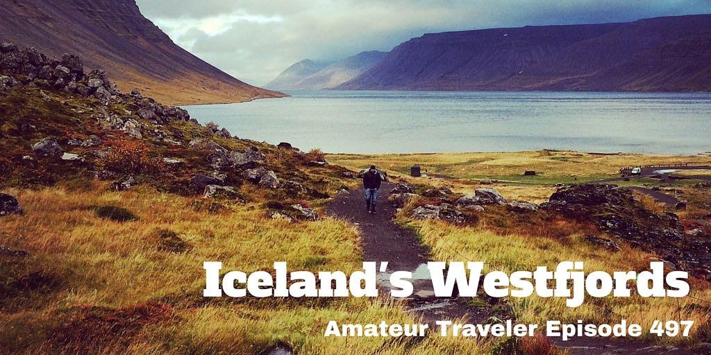 Travel to the Westfjords of Iceland - Amateur Traveler Episode 497