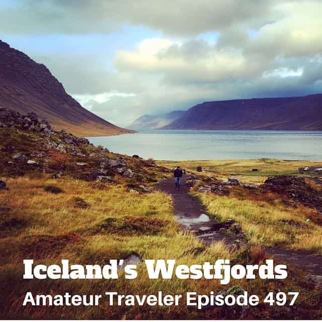 Travel to the Westfjords of Iceland – Episode 497