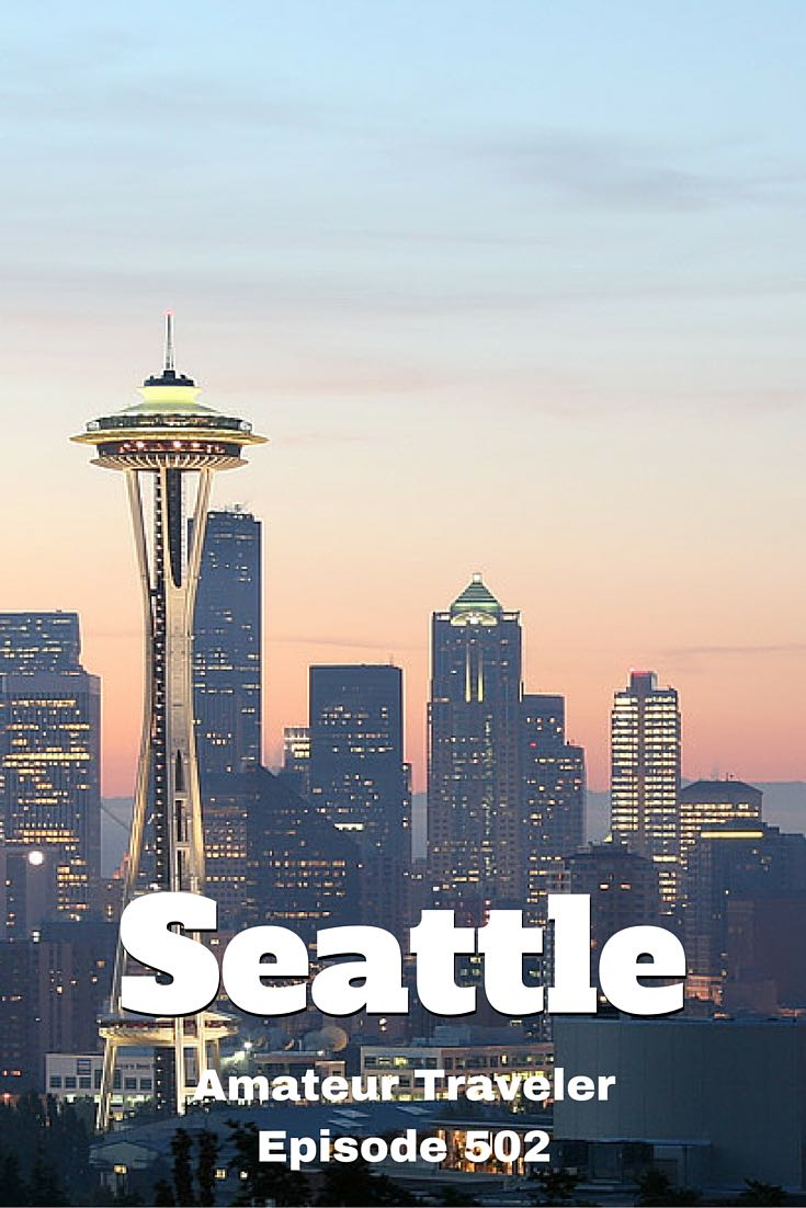 Travel to Seattle Washington. What to do, see and eat in Seattle. Amateur Traveler episode 502