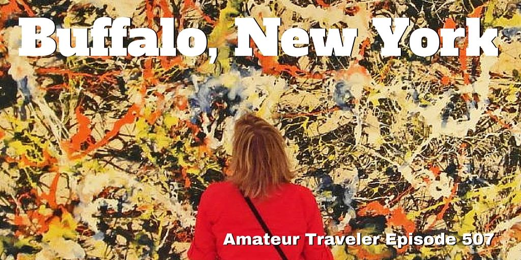 What to do, see and eat in Buffalo, New York. Travel to Buffalo, New York - Amateur Traveler Episode 507