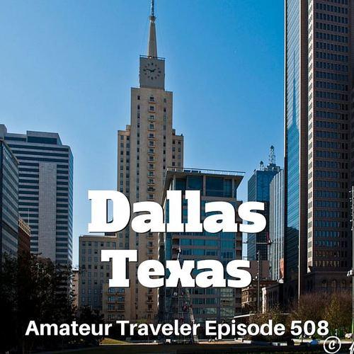 Travel to Dallas, Texas – Episode 508