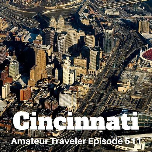 Travel to Cincinnati, Ohio – Episode 511