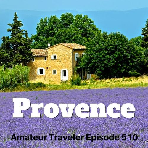 Travel to Provence, France – Episode 510
