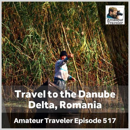 Travel to the Danube Delta, Romania – Episode 517