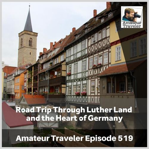Road Trip Through Luther Land  and the Heart of Germany – Episode 519