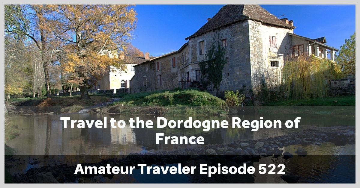 Travel to the Dordogne Region of France - What to See, Do and Eat in this Land of Richard the Lionhearted