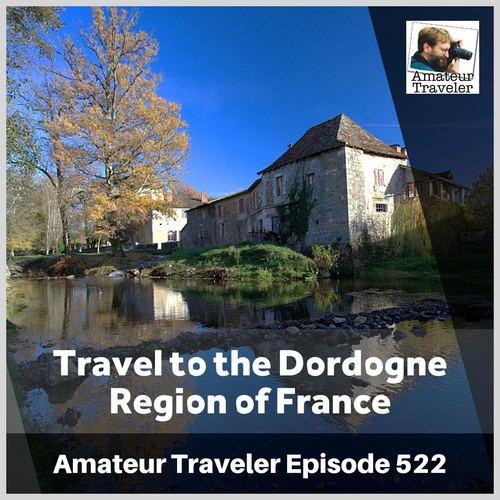 Travel to the Dordogne Region of France – Episode 522