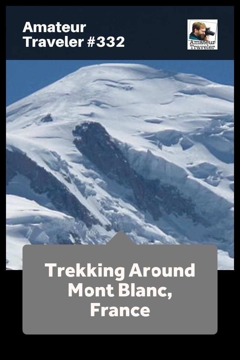 Trekking Around Mont Blanc, France - Amateur Traveler Episode 332 (podcast)