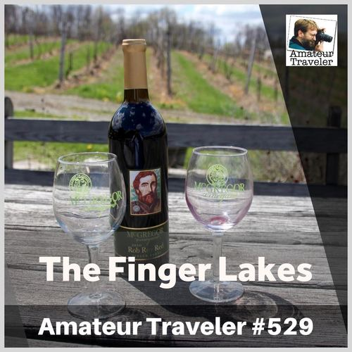 Travel to the Finger Lakes in New York – Episode 529