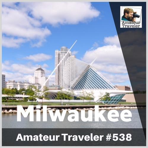 Travel to Milwaukee, Wisconsin – Episode 538