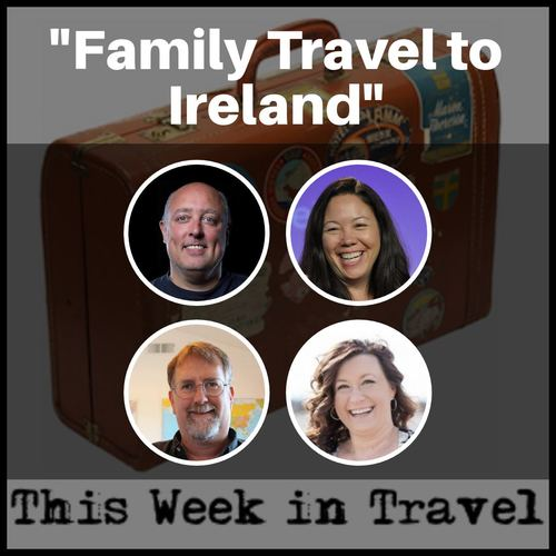 """Family Travel to Ireland"" – This Week in Travel 219"