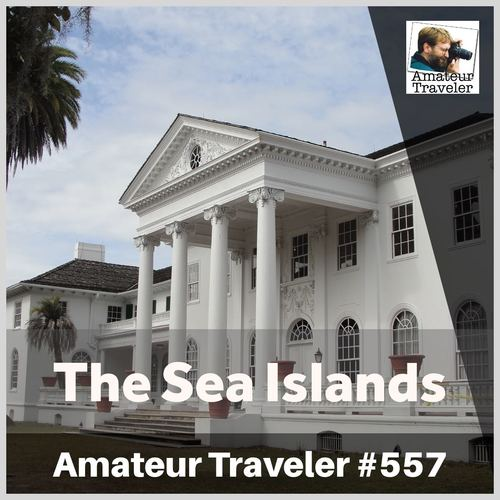 Travel to the Sea Islands of Georgia and South Carolina – Episode 557