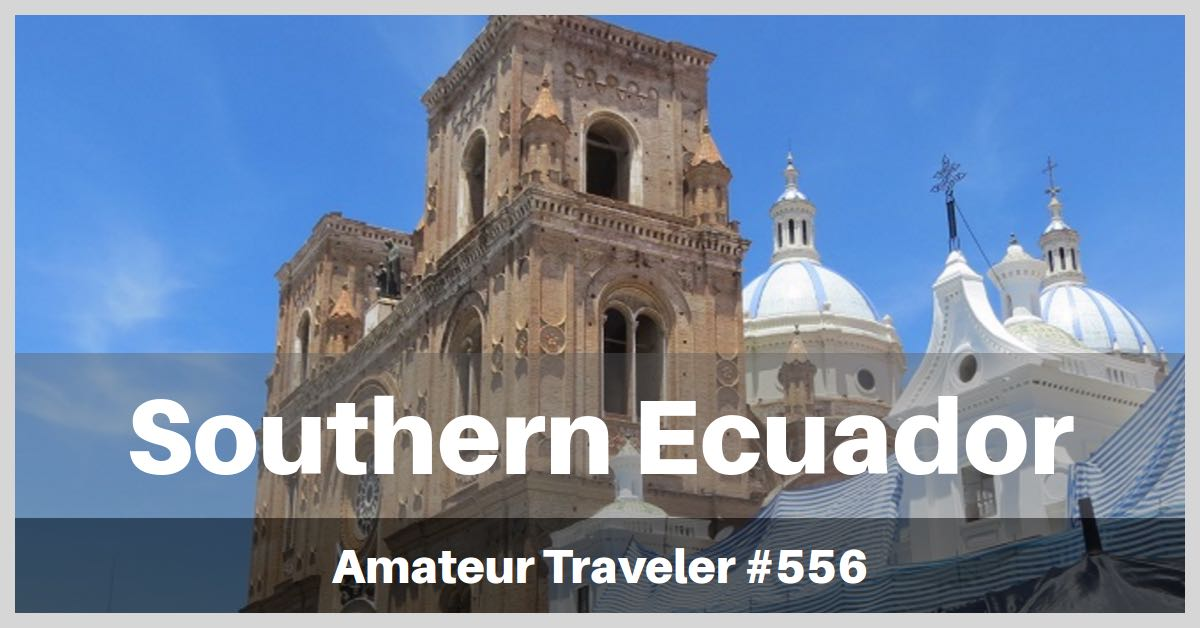 Travel to Loja and Southern Ecuador (Podcast)