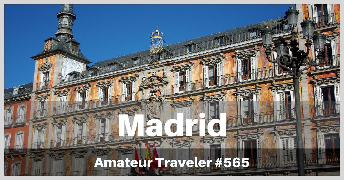 Travel to Madrid, Spain - What to see, do, hear and especially eat in Spain's capital (Podcast)