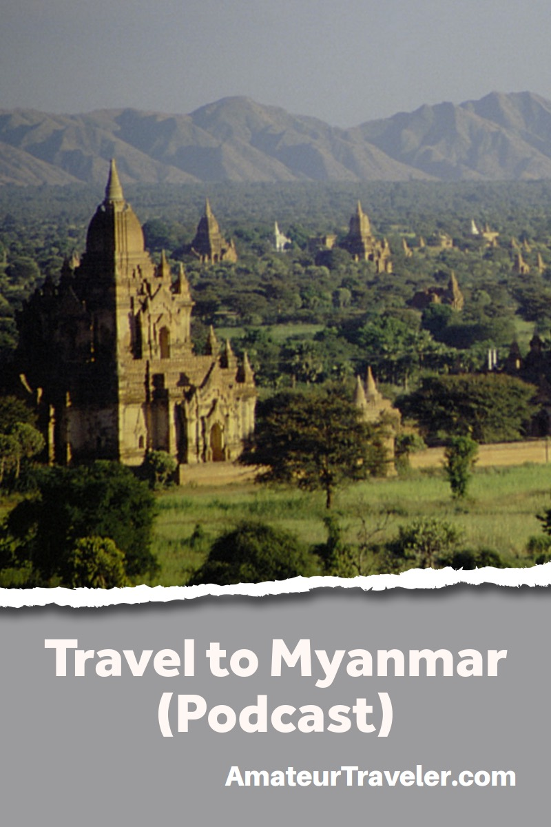 Travel to Myanmar - What to do, see and eat (Podcast)