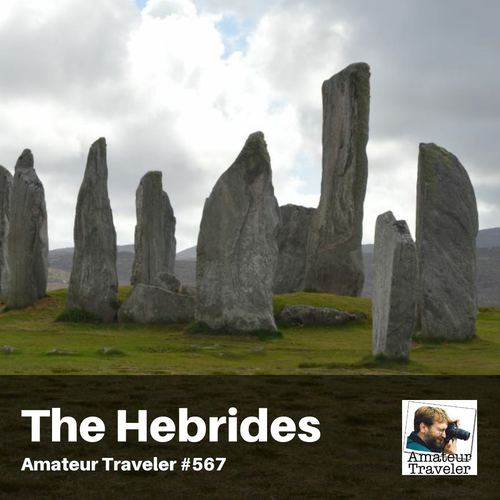 Travel to the Hebrides in Scotland – Episode 567