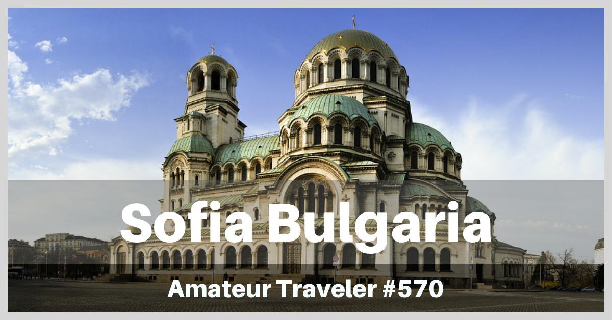 Travel to Sofia, Bulgaria - What to Do, See and Eat (Podcast)