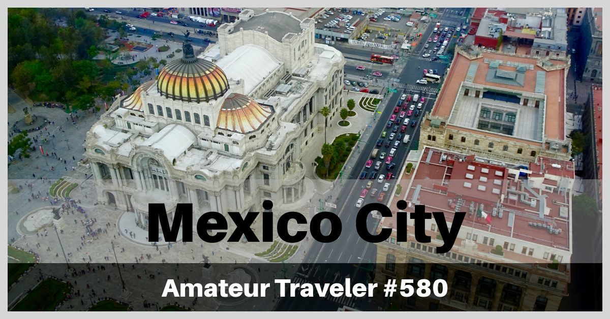 Travel to Mexico City, Mexico - A One Week Itinerary (Podcast)
