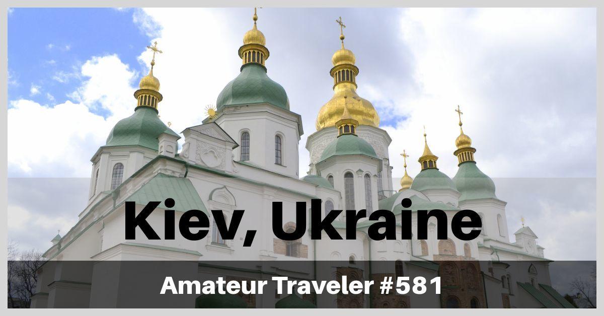 Travel to Kiev, Ukraine - A One Week Itinerary (Podcast)