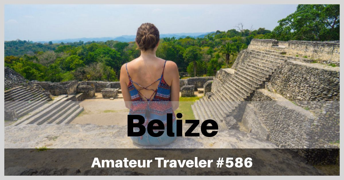 Travel to Belize - A One Week Itinerary (Podcast)