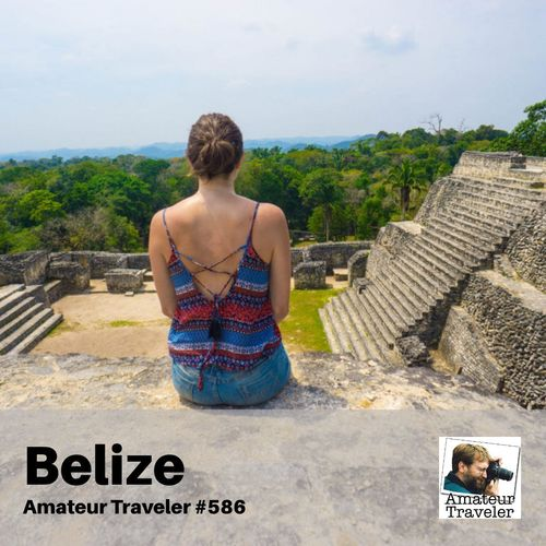 Travel to Belize – Episode 586