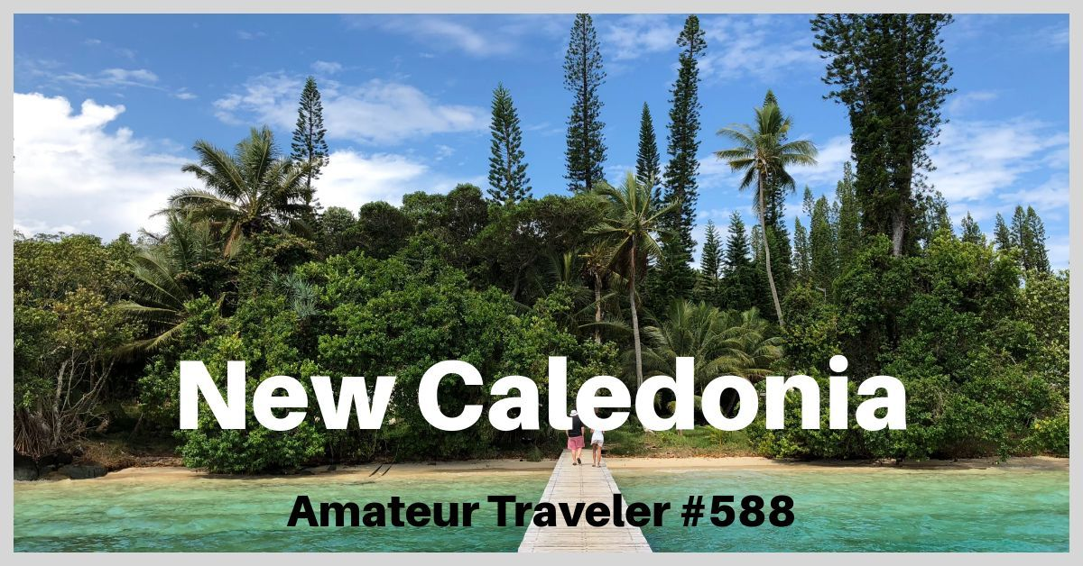 Travel to New Caledonia - A Little Part of France in the South Pacific (Podcast)