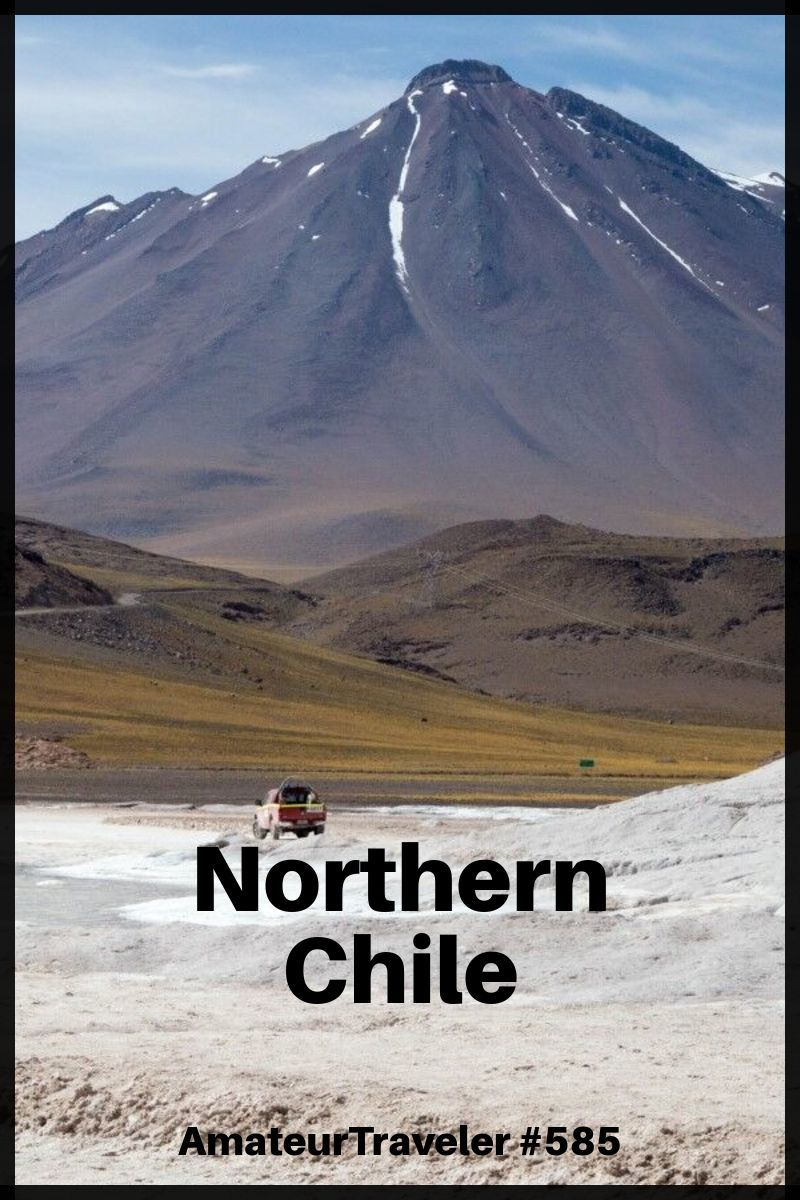 Travel to Northern Chile - A Two Week Itinerary (Podcast)
