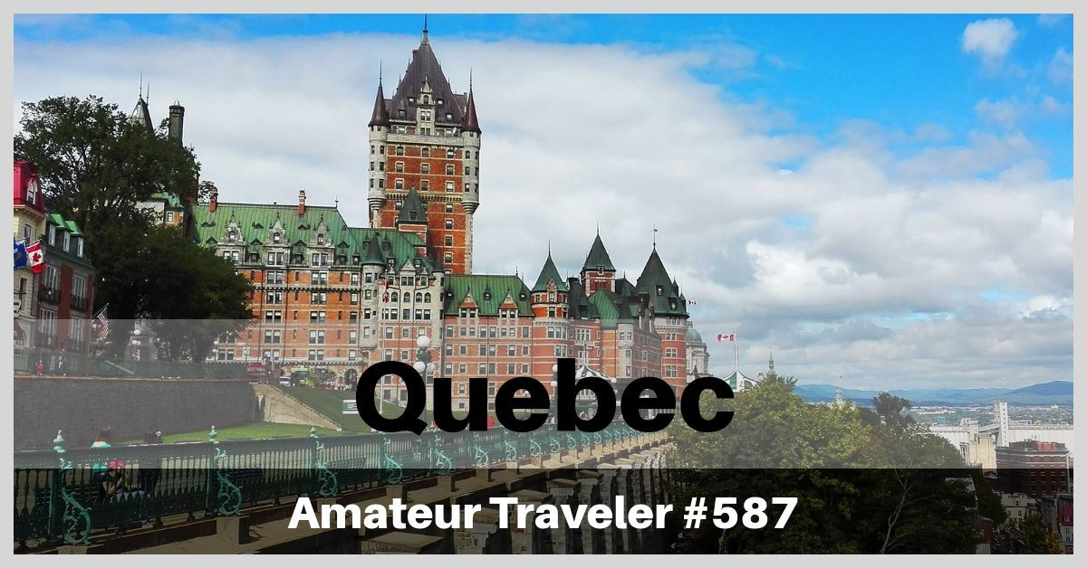 Travel to Quebec - A 7-10 day Itinerary to Montreal, Quebec City and Quebec Maritime (Podcast)