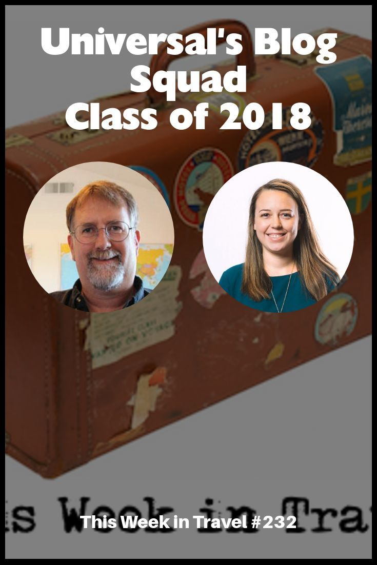 Universal's Blog Squad - Class of 2018 - This Week in Travel #232