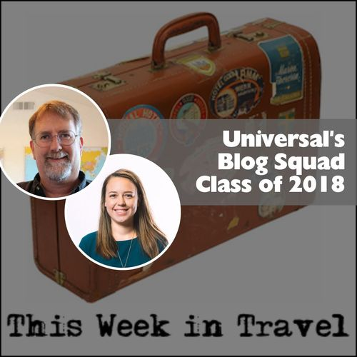 Universal's Blog Squad – Class of 2018 – This Week in Travel #232