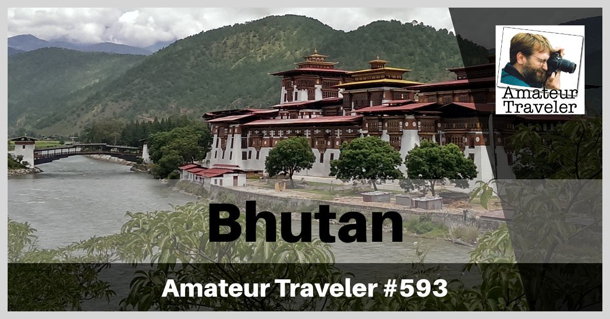 Travel to Bhutan - 7-10 day Itinerary (Podcast)