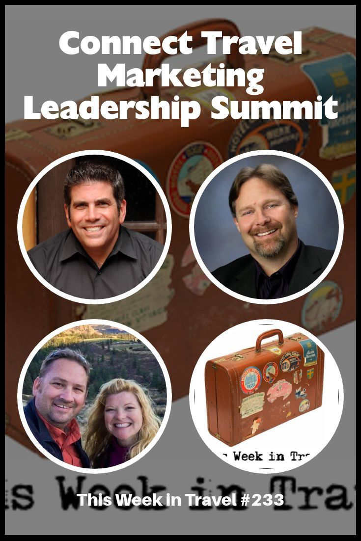Connect Travel Marketing Leadership Summit - This Week in Travel #233