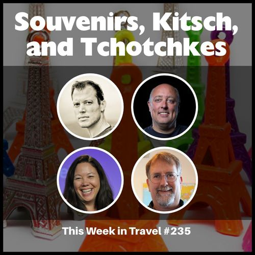 Souvenirs, Kitsch, and Tchotchkes – This Week in Travel #235