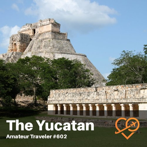 Travel to Merida and the Yucatan Peninsula of Mexico – Episode 602