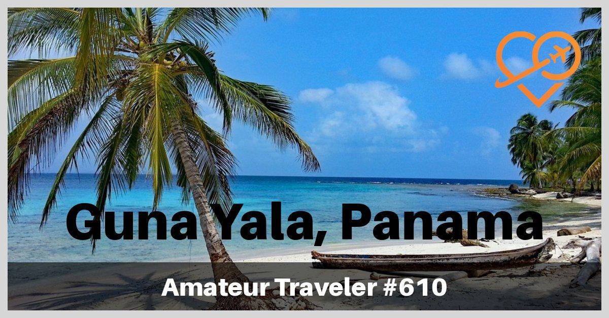 Travel to Guna Yala, Panama - A Small Boat Cruise in Remote Islands (Podcast)