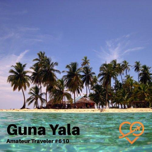 Travel to Guna Yala, Panama – Episode 610
