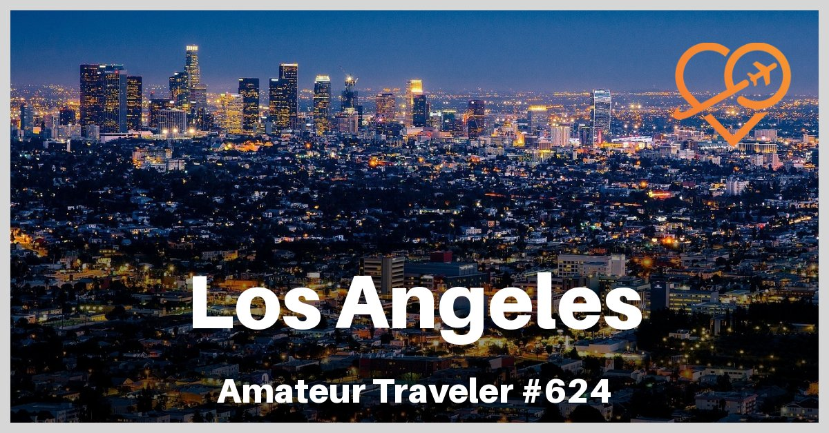 Travel to Los Angeles - A One Week Itinerary (Travel Podcast)